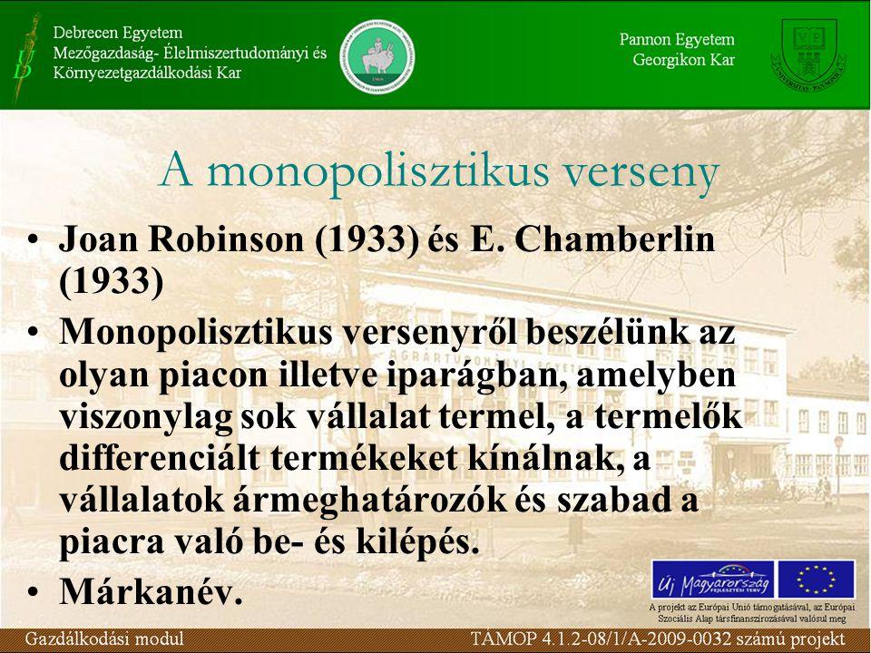 Joan Robinson (1933) és E. Chamberlin (1933) Monopolisztikus versenyről beszélünk az olyan piacon illetve iparágban, amelyben viszonylag sok vállalat