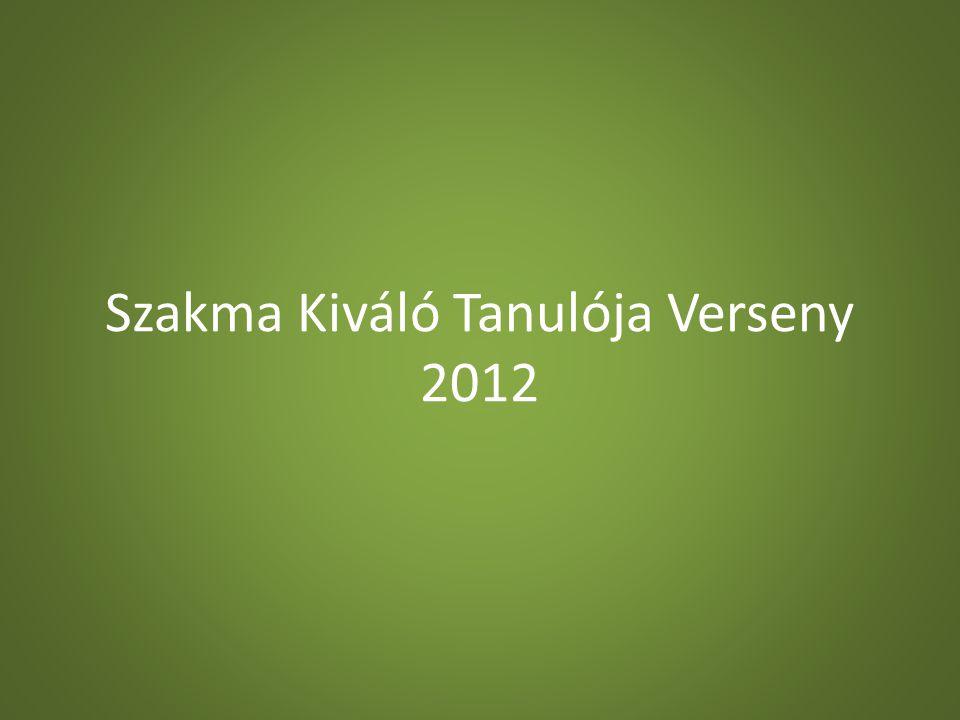 Szakma Kiváló Tanulója Verseny 2012