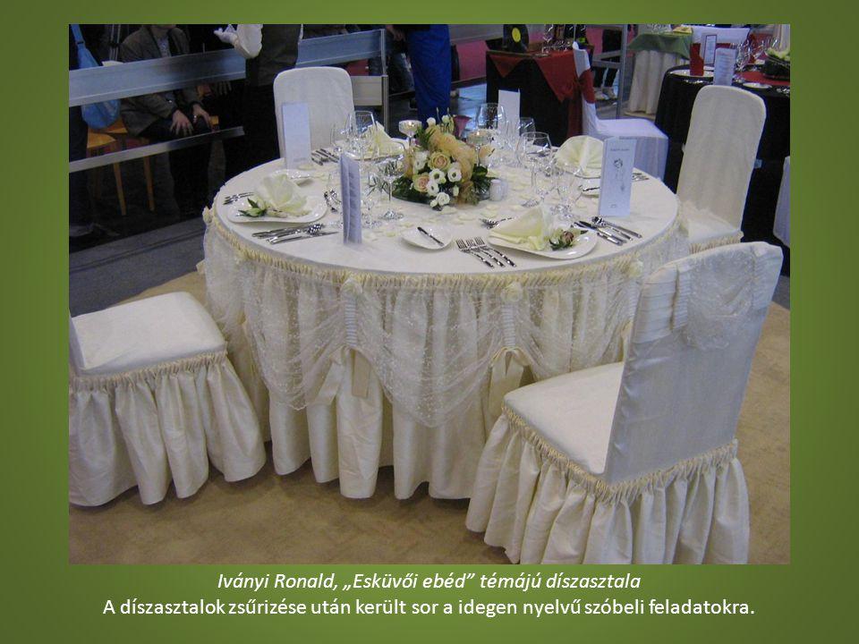 """Iványi Ronald, """"Esküvői ebéd"""" témájú díszasztala A díszasztalok zsűrizése után került sor a idegen nyelvű szóbeli feladatokra."""