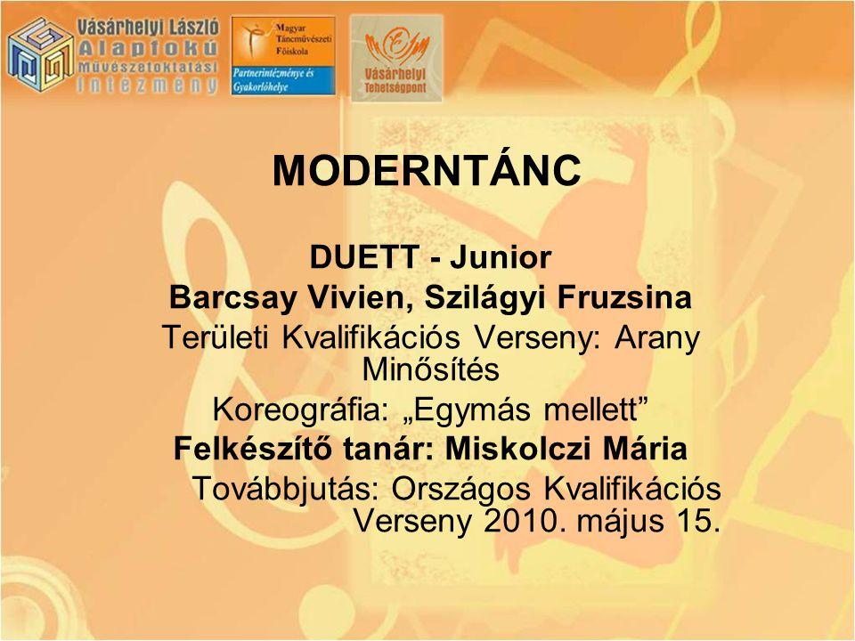 """MODERNTÁNC DUETT - Junior Barcsay Vivien, Szilágyi Fruzsina Területi Kvalifikációs Verseny: Arany Minősítés Koreográfia: """"Egymás mellett"""" Felkészítő t"""