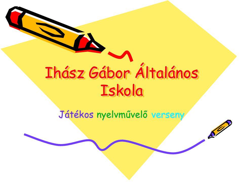 Ihász Gábor Általános Iskola Ihász Gábor Általános Iskola Játékos nyelvművelő verseny