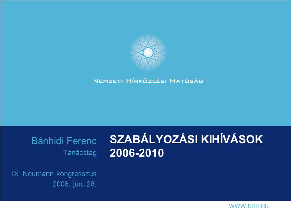 SZABÁLYOZÁSI KIHÍVÁSOK 2006-2010 Bánhidi Ferenc Tanácstag IX. Neumann kongresszus 2006. jún. 28.