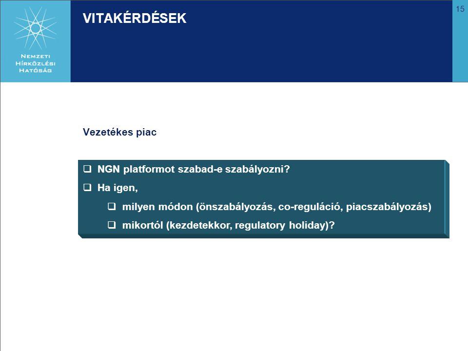15 VITAKÉRDÉSEK Vezetékes piac  NGN platformot szabad-e szabályozni.
