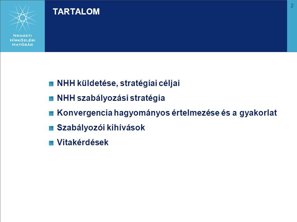 2 TARTALOM NHH küldetése, stratégiai céljai NHH szabályozási stratégia Konvergencia hagyományos értelmezése és a gyakorlat Szabályozói kihívások Vitakérdések