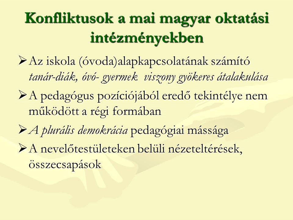 Konfliktusok a mai magyar oktatási intézményekben  Az iskola (óvoda)alapkapcsolatának számító tanár-diák, óvó- gyermek viszony gyökeres átalakulása 