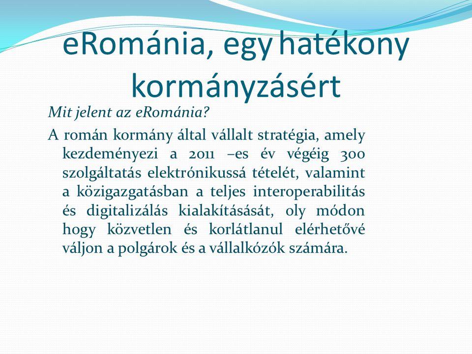 eRománia, egy hatékony kormányzásért Mit jelent az eRománia.