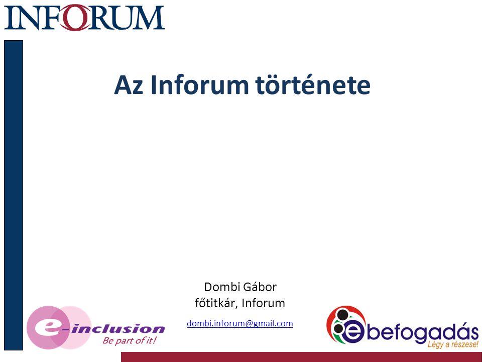 Az Inforum története Dombi Gábor főtitkár, Inforum dombi.inforum@gmail.com