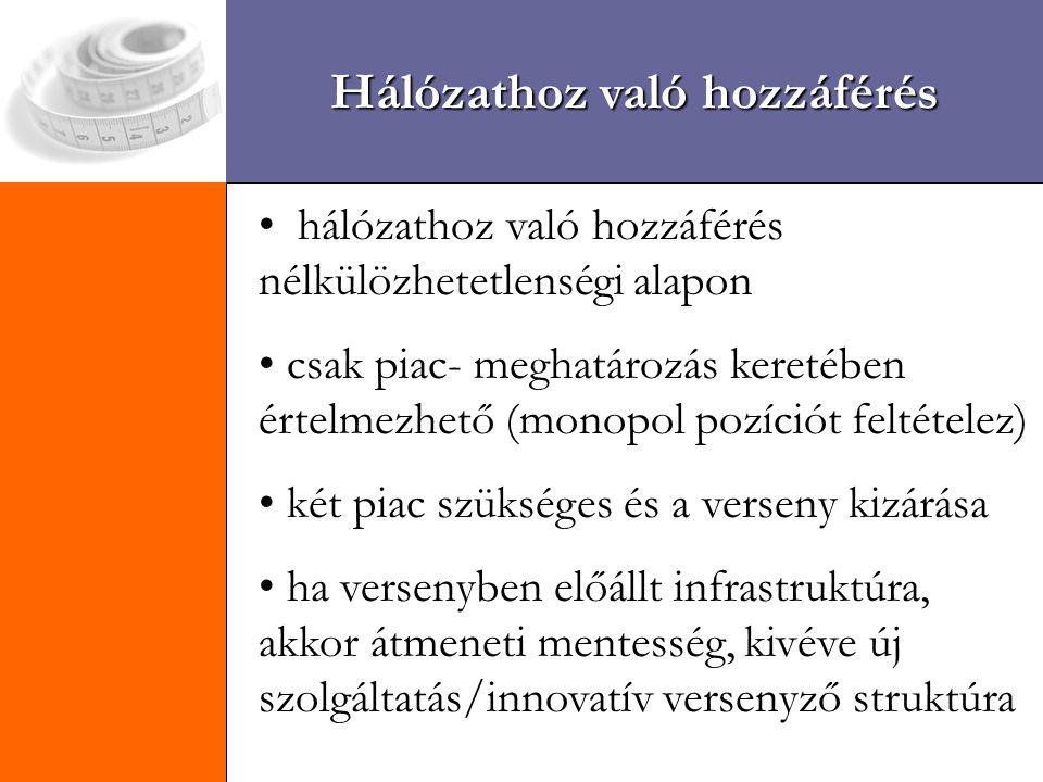 Kihívások Hálózathoz való hozzáférés hálózathoz való hozzáférés nélkülözhetetlenségi alapon csak piac- meghatározás keretében értelmezhető (monopol pozíciót feltételez) két piac szükséges és a verseny kizárása ha versenyben előállt infrastruktúra, akkor átmeneti mentesség, kivéve új szolgáltatás/innovatív versenyző struktúra