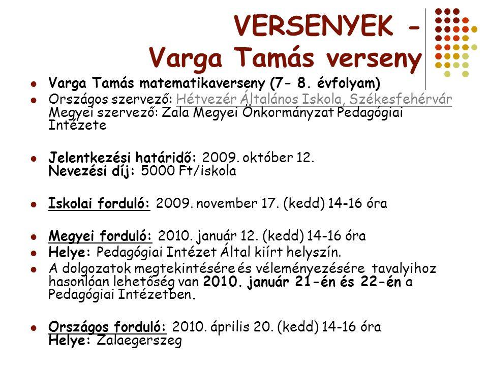 VERSENYEK - Varga Tamás verseny Varga Tamás matematikaverseny (7- 8. évfolyam) Országos szervező: Hétvezér Általános Iskola, Székesfehérvár Megyei sze