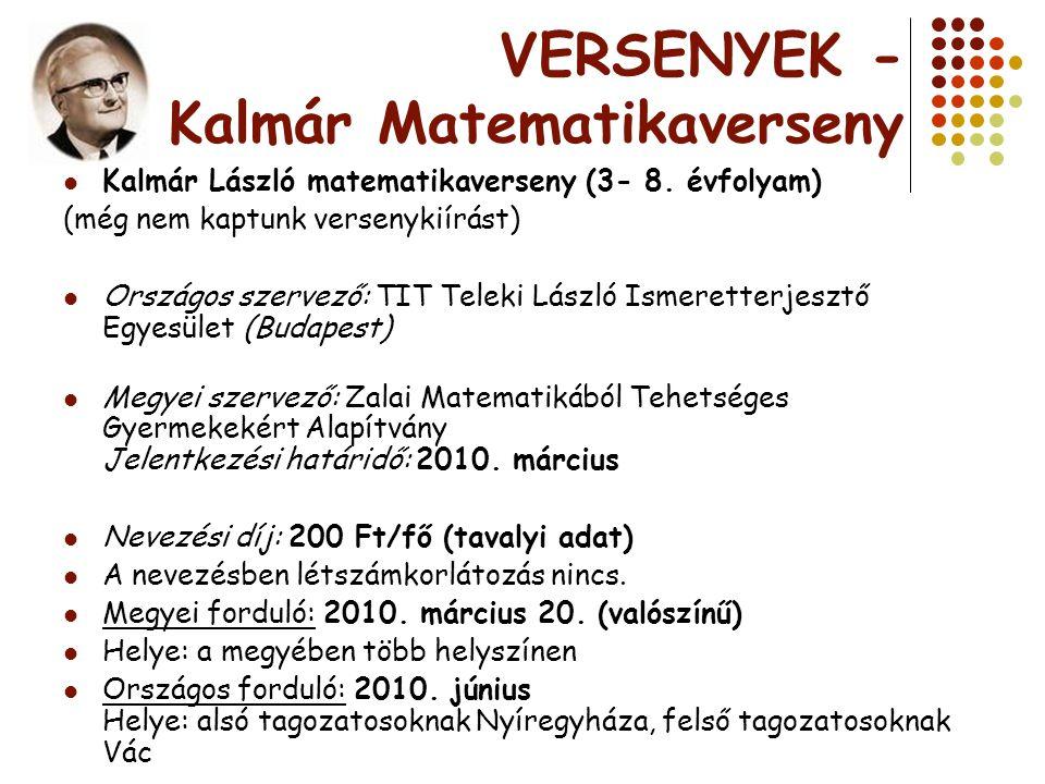VERSENYEK - Kalmár Matematikaverseny Kalmár László matematikaverseny (3- 8. évfolyam) (még nem kaptunk versenykiírást) Országos szervező: TIT Teleki L