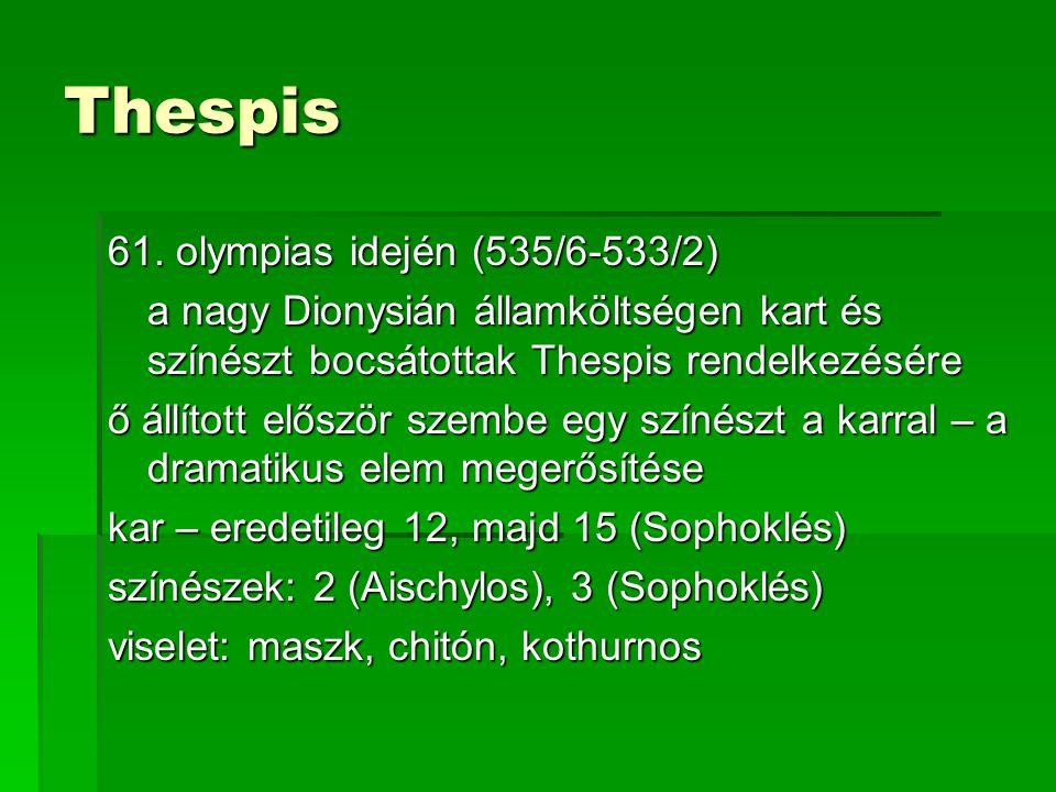 Thespis 61. olympias idején (535/6-533/2) a nagy Dionysián államköltségen kart és színészt bocsátottak Thespis rendelkezésére ő állított először szemb
