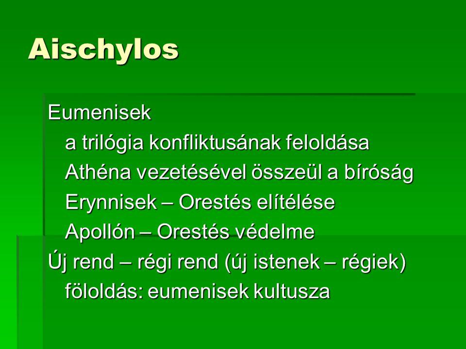 Aischylos Eumenisek a trilógia konfliktusának feloldása Athéna vezetésével összeül a bíróság Erynnisek – Orestés elítélése Apollón – Orestés védelme Új rend – régi rend (új istenek – régiek) föloldás: eumenisek kultusza