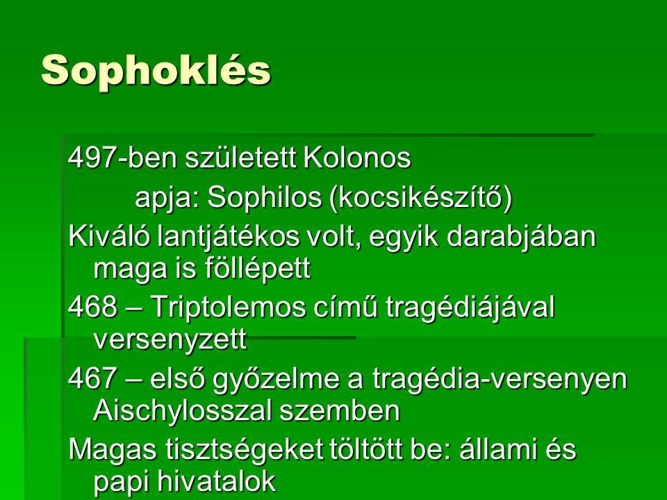 Sophoklés 497-ben született Kolonos apja: Sophilos (kocsikészítő) Kiváló lantjátékos volt, egyik darabjában maga is föllépett 468 – Triptolemos című t