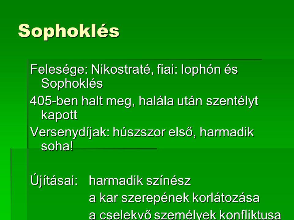 Sophoklés Felesége: Nikostraté, fiai: Iophón és Sophoklés 405-ben halt meg, halála után szentélyt kapott Versenydíjak: húszszor első, harmadik soha.