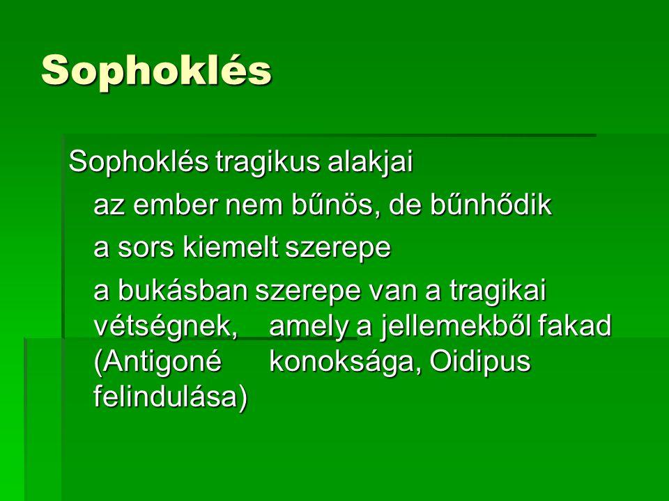 Sophoklés Sophoklés tragikus alakjai az ember nem bűnös, de bűnhődik a sors kiemelt szerepe a bukásban szerepe van a tragikai vétségnek, amely a jellemekből fakad (Antigoné konoksága, Oidipus felindulása)