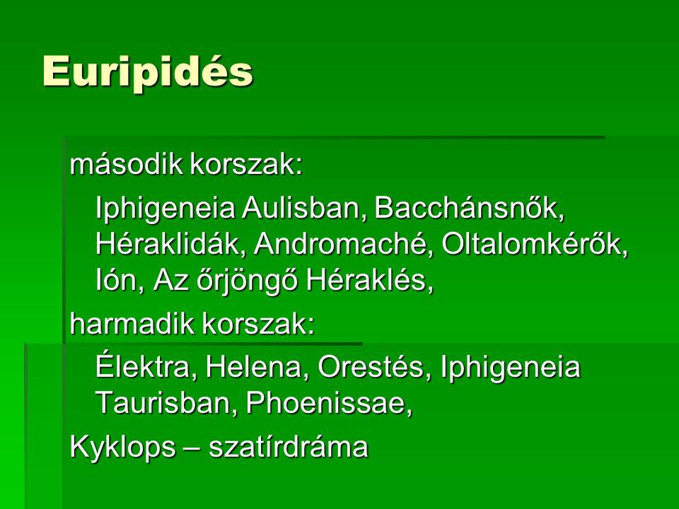 Euripidés második korszak: Iphigeneia Aulisban, Bacchánsnők, Héraklidák, Andromaché, Oltalomkérők, Ión, Az őrjöngő Héraklés, harmadik korszak: Élektra, Helena, Orestés, Iphigeneia Taurisban, Phoenissae, Kyklops – szatírdráma