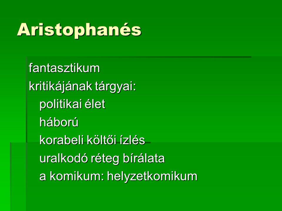 Aristophanés fantasztikum kritikájának tárgyai: politikai élet háború korabeli költői ízlés uralkodó réteg bírálata a komikum: helyzetkomikum