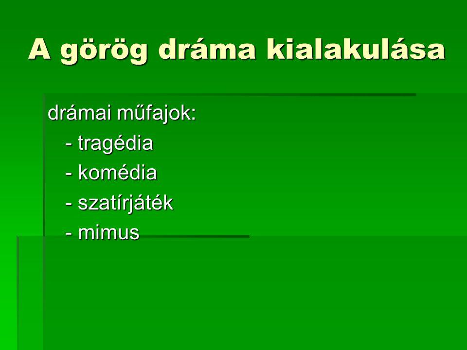 A görög dráma kialakulása drámai műfajok: - tragédia - komédia - szatírjáték - mimus