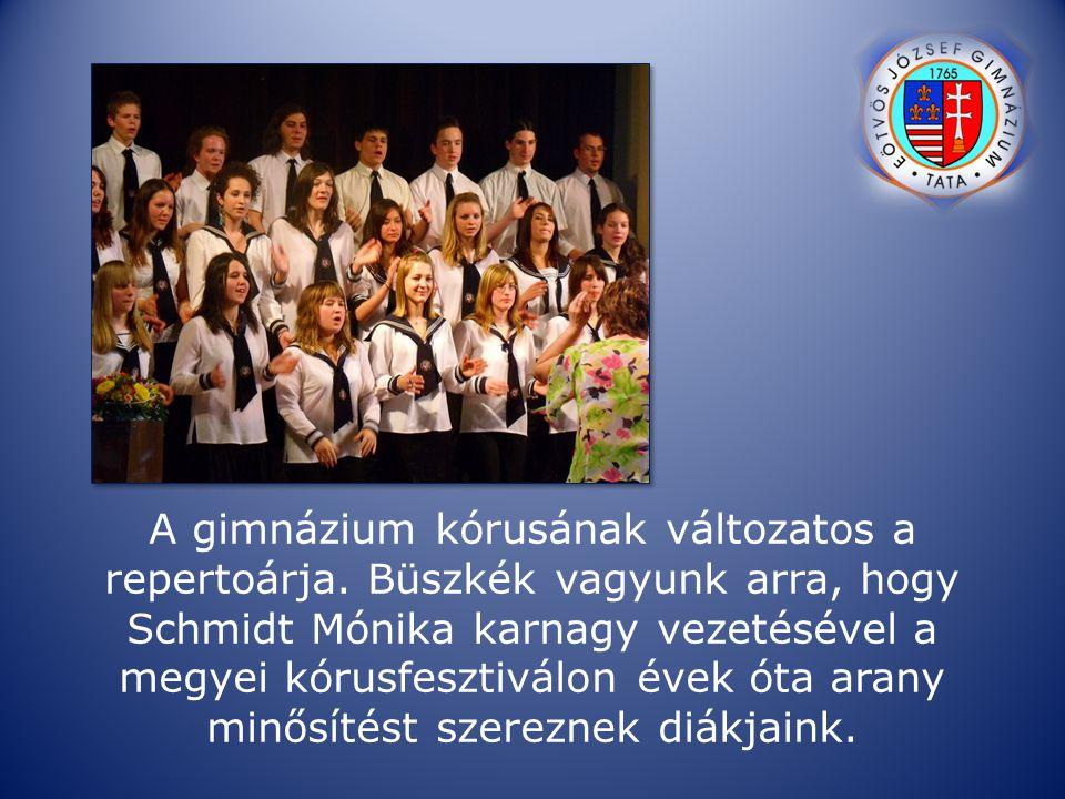 A gimnázium kórusának változatos a repertoárja. Büszkék vagyunk arra, hogy Schmidt Mónika karnagy vezetésével a megyei kórusfesztiválon évek óta arany