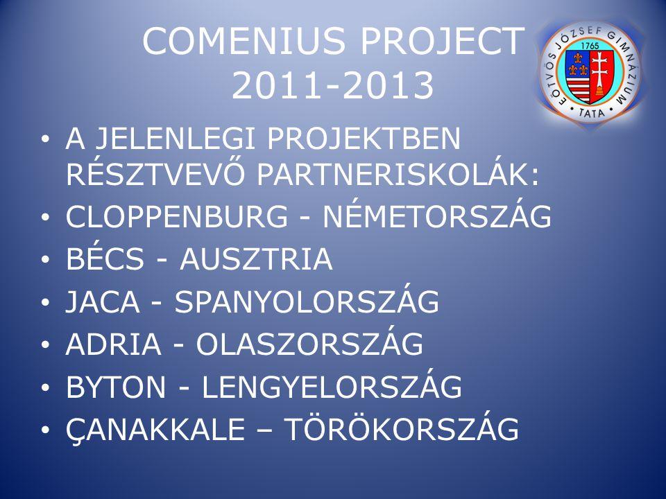 COMENIUS PROJECT 2011-2013 A JELENLEGI PROJEKTBEN RÉSZTVEVŐ PARTNERISKOLÁK: CLOPPENBURG - NÉMETORSZÁG BÉCS - AUSZ T RIA JACA - SPANYOLORSZÁG ADRIA - O