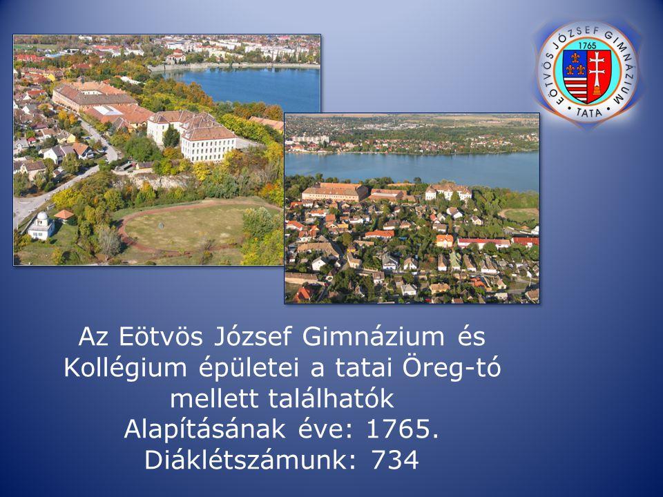 Az Eötvös József Gimnázium és Kollégium épületei a tatai Öreg-tó mellett találhatók Alapításának éve: 1765. Diáklétszámunk: 734