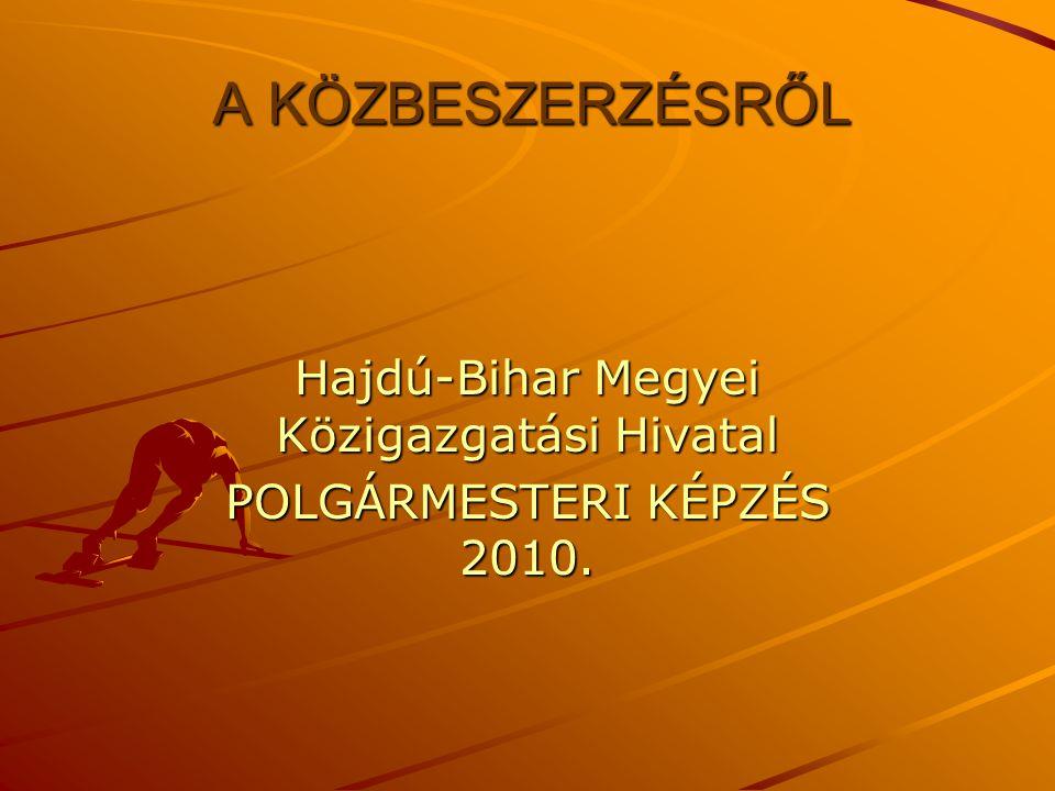 A KÖZBESZERZÉSRŐL Hajdú-Bihar Megyei Közigazgatási Hivatal POLGÁRMESTERI KÉPZÉS 2010.