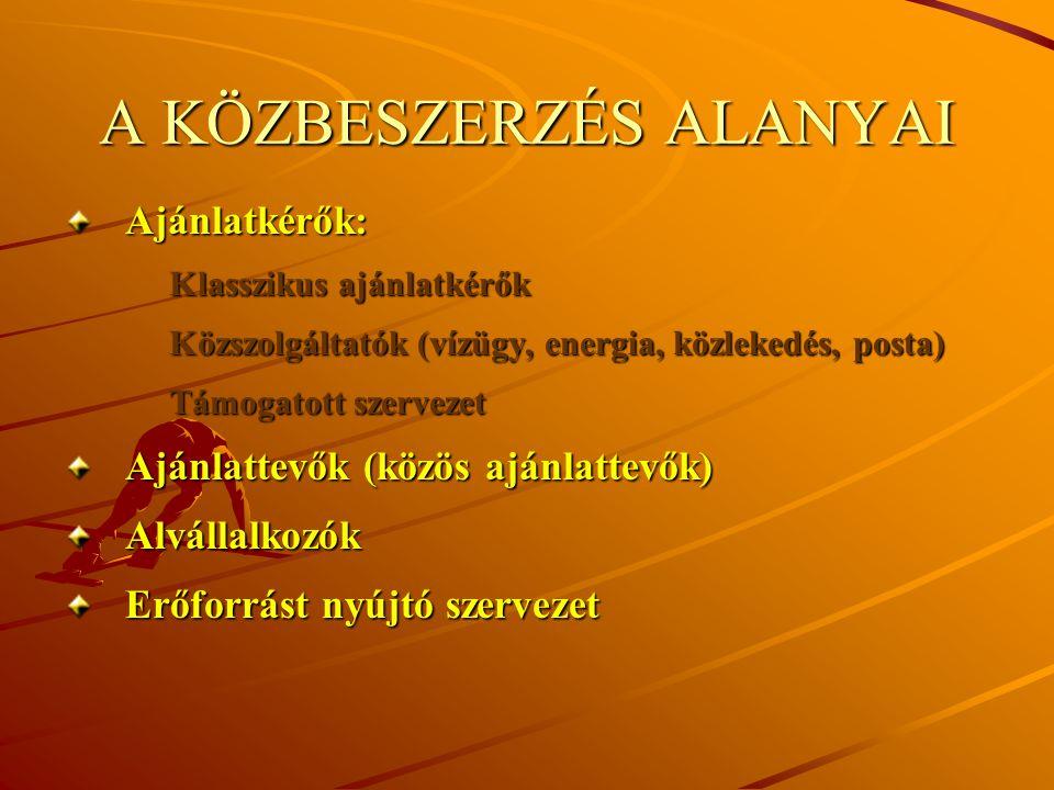 A KÖZBESZERZÉS ALANYAI Ajánlatkérők: Klasszikus ajánlatkérők Közszolgáltatók (vízügy, energia, közlekedés, posta) Támogatott szervezet Ajánlattevők (k