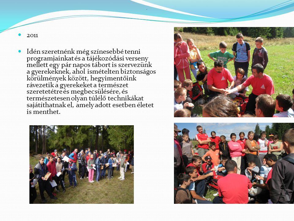 2011 Idén szeretnénk még színesebbé tenni programjainkat és a tájékozódási verseny mellett egy pár napos tábort is szervezünk a gyerekeknek, ahol ismé
