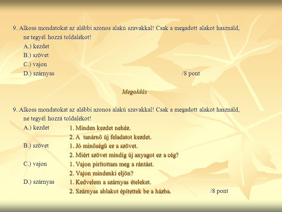 9. Alkoss mondatokat az alábbi azonos alakú szavakkal! Csak a megadott alakot használd, ne tegyél hozzá toldalékot! ne tegyél hozzá toldalékot! A.) ke