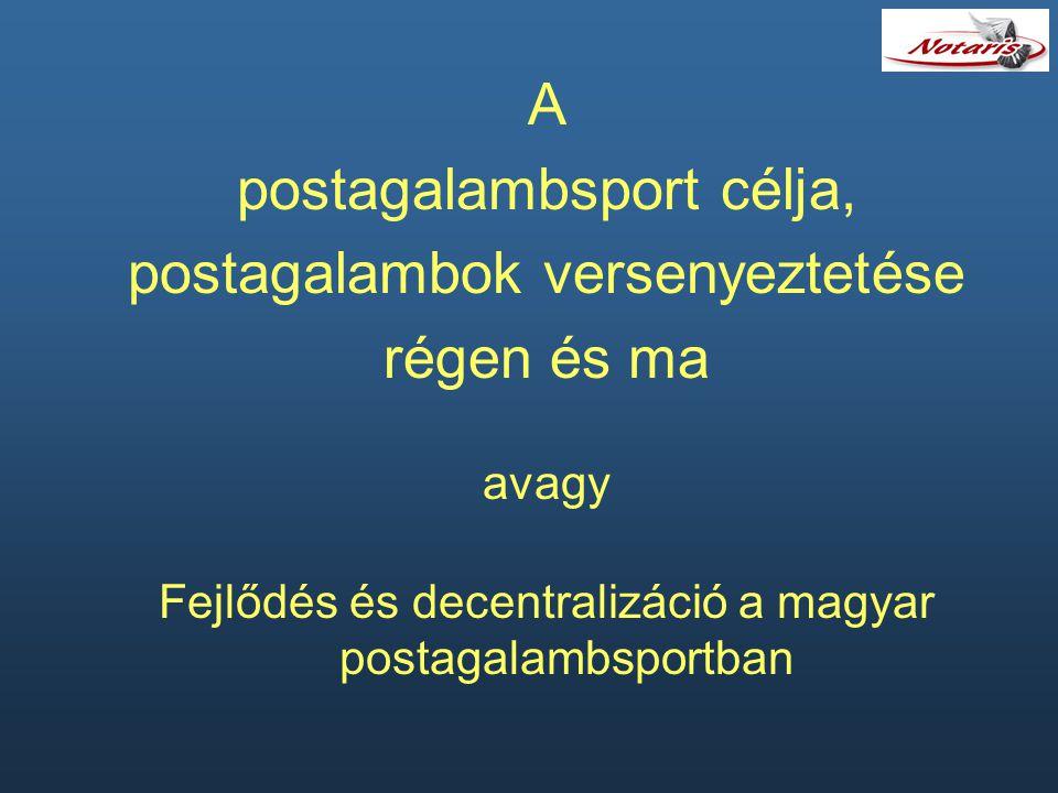 A postagalambsport célja, postagalambok versenyeztetése régen és ma avagy Fejlődés és decentralizáció a magyar postagalambsportban