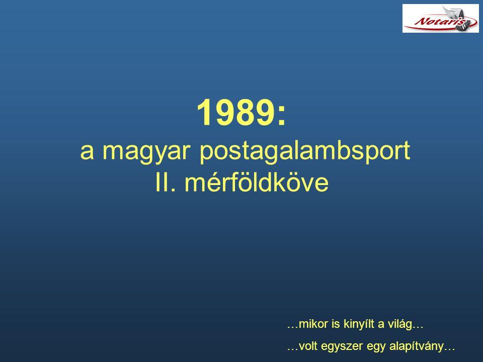 1989: a magyar postagalambsport II. mérföldköve …mikor is kinyílt a világ… …volt egyszer egy alapítvány…