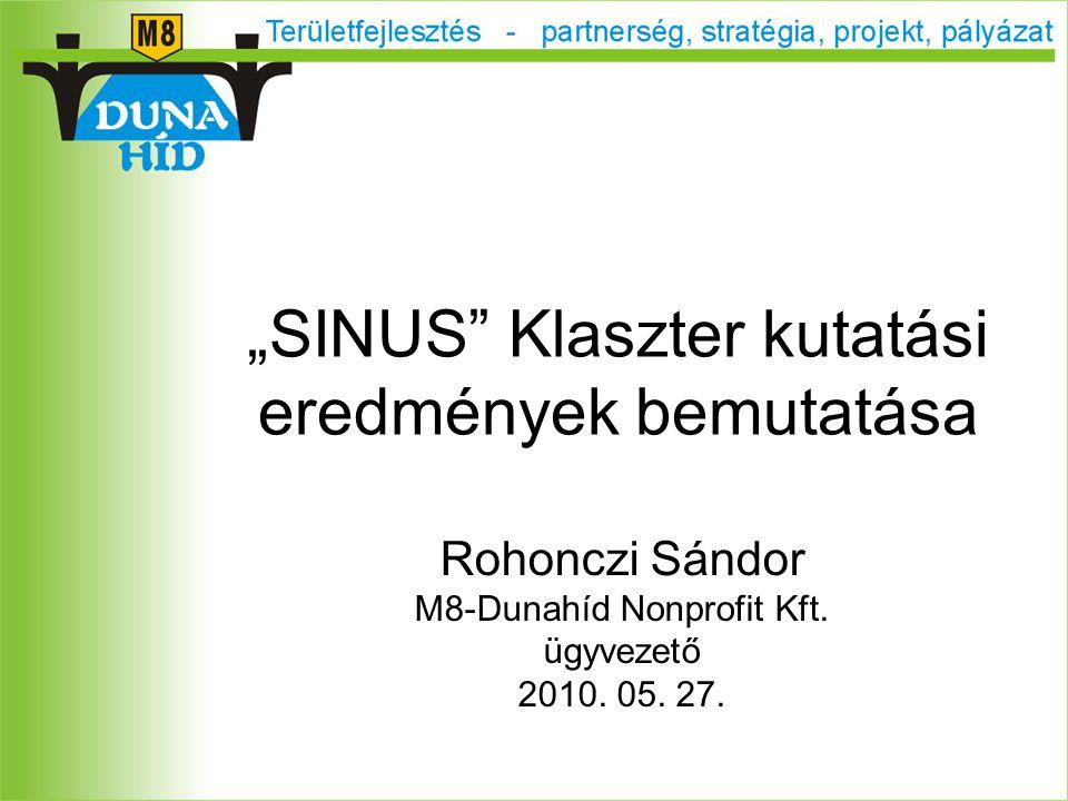 """""""SINUS Klaszter kutatási eredmények bemutatása Rohonczi Sándor M8-Dunahíd Nonprofit Kft."""