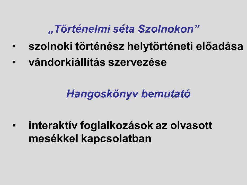 """""""Történelmi séta Szolnokon szolnoki történész helytörténeti előadása vándorkiállítás szervezése Hangoskönyv bemutató interaktív foglalkozások az olvasott mesékkel kapcsolatban"""