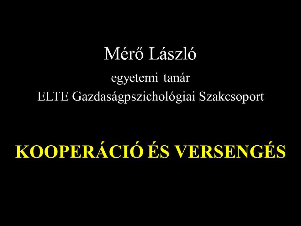 Mérő László egyetemi tanár ELTE Gazdaságpszichológiai Szakcsoport KOOPERÁCIÓ ÉS VERSENGÉS