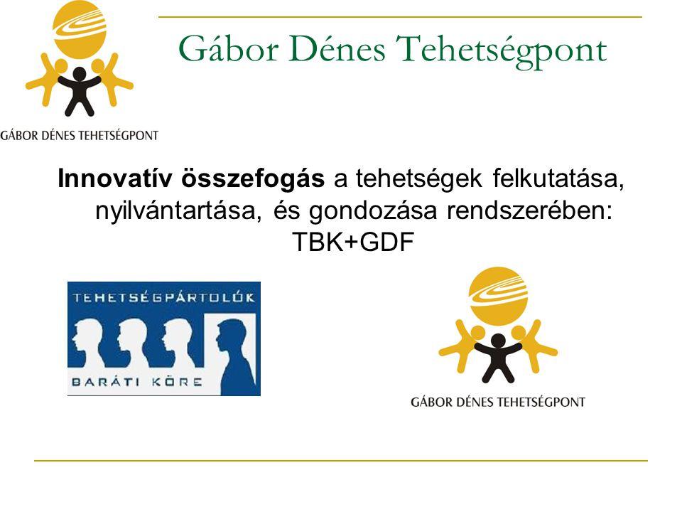 Gábor Dénes Tehetségpont Innovatív összefogás a tehetségek felkutatása, nyilvántartása, és gondozása rendszerében: TBK+GDF