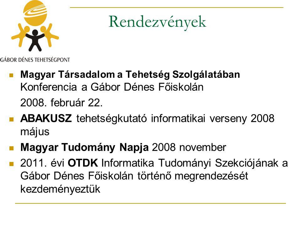 Rendezvények Magyar Társadalom a Tehetség Szolgálatában Konferencia a Gábor Dénes Főiskolán 2008. február 22. ABAKUSZ tehetségkutató informatikai vers