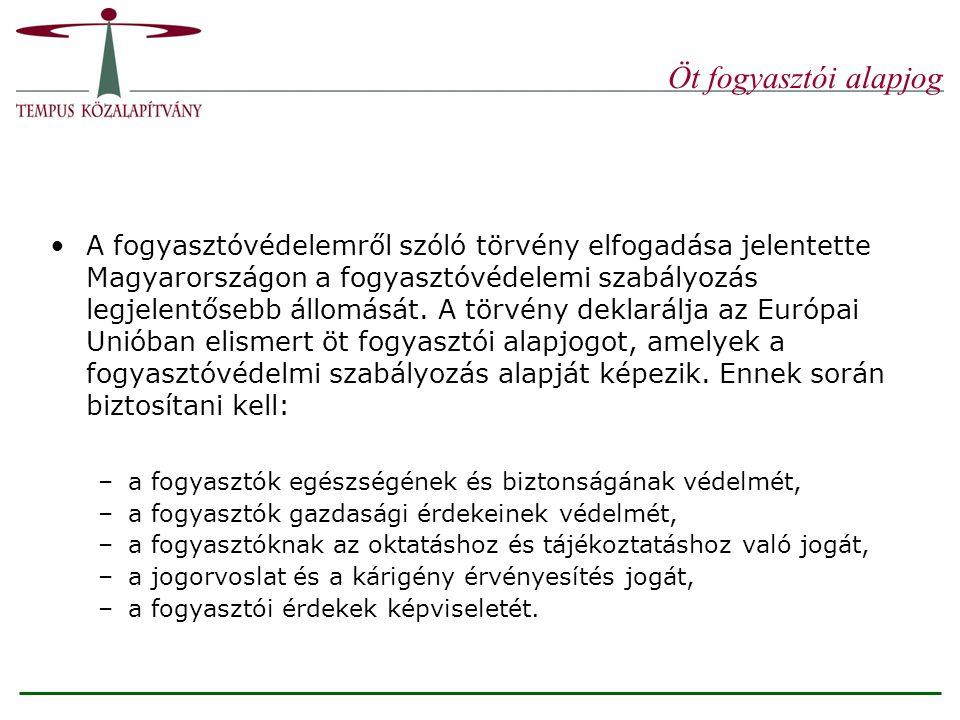 Öt fogyasztói alapjog A fogyasztóvédelemről szóló törvény elfogadása jelentette Magyarországon a fogyasztóvédelemi szabályozás legjelentősebb állomását.