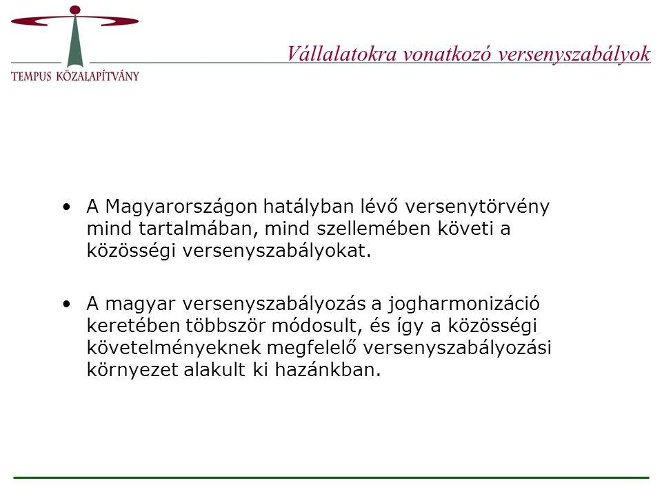 Vállalatokra vonatkozó versenyszabályok A Magyarországon hatályban lévő versenytörvény mind tartalmában, mind szellemében követi a közösségi versenysz