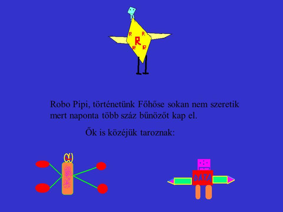 Robo Pipi, történetünk Főhőse sokan nem szeretik mert naponta több száz bűnözőt kap el.
