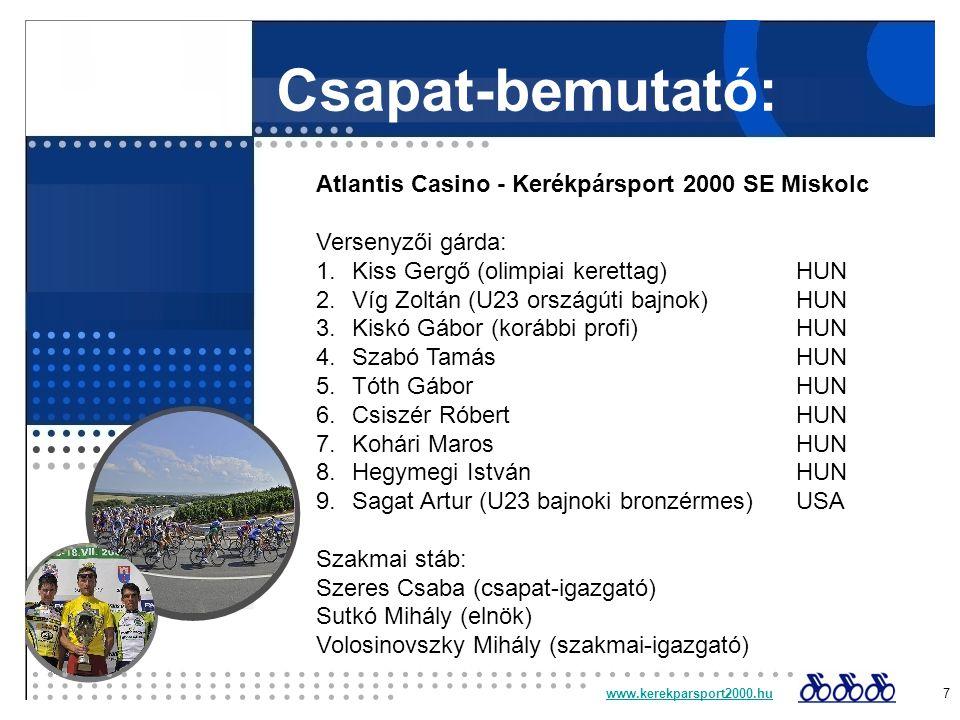 Csapat-bemutató: www.kerekparsport2000.huwww.kerekparsport2000.hu 7 Atlantis Casino - Kerékpársport 2000 SE Miskolc Versenyzői gárda: 1.Kiss Gergő (ol
