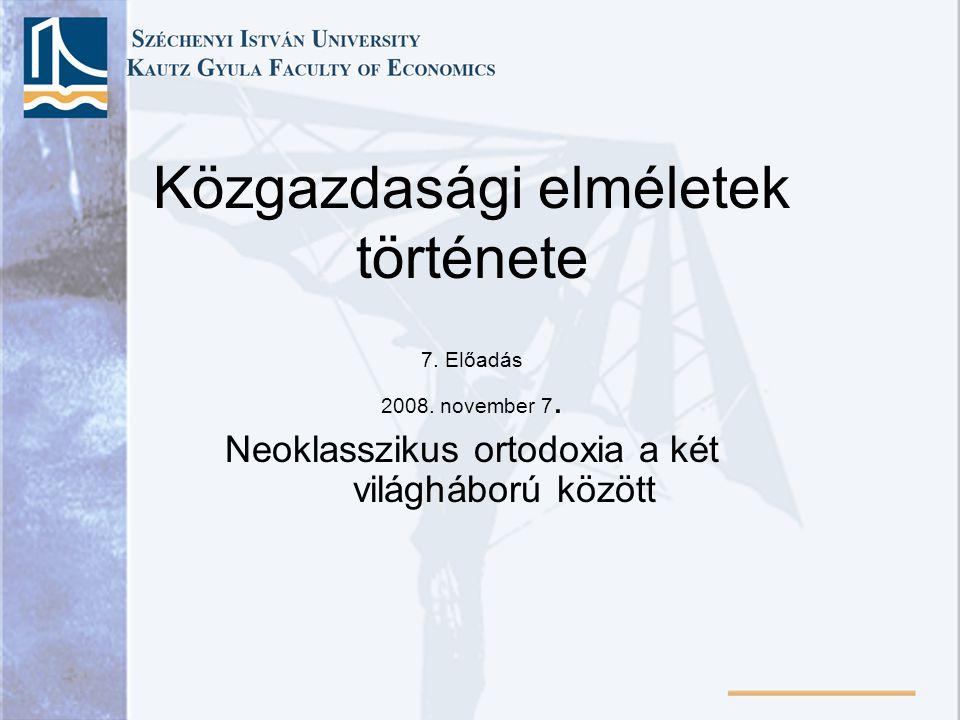 Közgazdasági elméletek története 7. Előadás 2008.