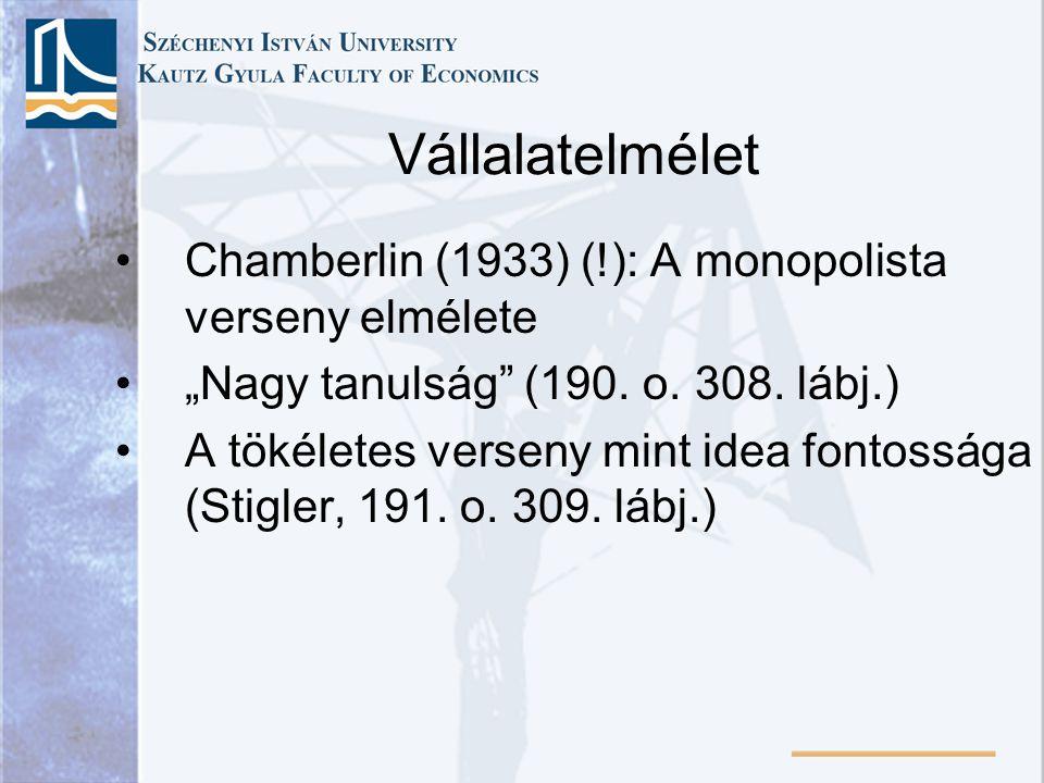 """Vállalatelmélet Chamberlin (1933) (!): A monopolista verseny elmélete """"Nagy tanulság (190."""