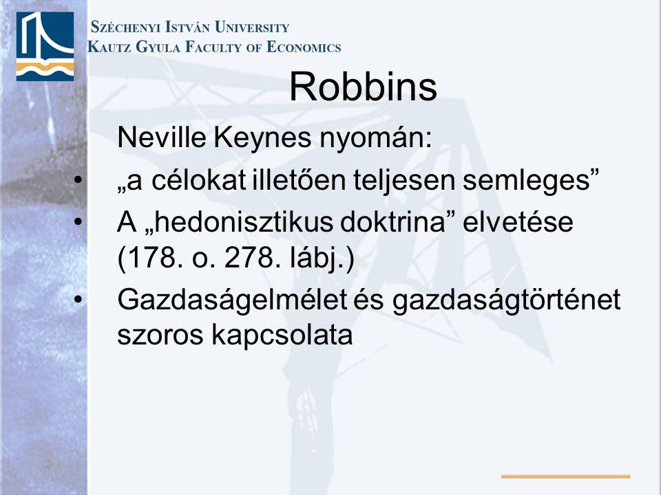 """Robbins Neville Keynes nyomán: """"a célokat illetően teljesen semleges A """"hedonisztikus doktrina elvetése (178."""