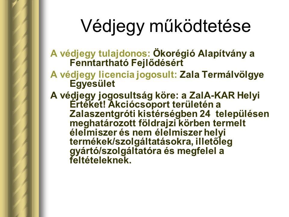 Védjegy működtetése A védjegy tulajdonos: Ökorégió Alapítvány a Fenntartható Fejlődésért A védjegy licencia jogosult: Zala Termálvölgye Egyesület A vé