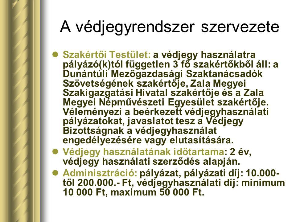 A védjegyrendszer szervezete Szakértői Testület: a védjegy használatra pályázó(k)tól független 3 fő szakértőkből áll: a Dunántúli Mezőgazdasági Szakta