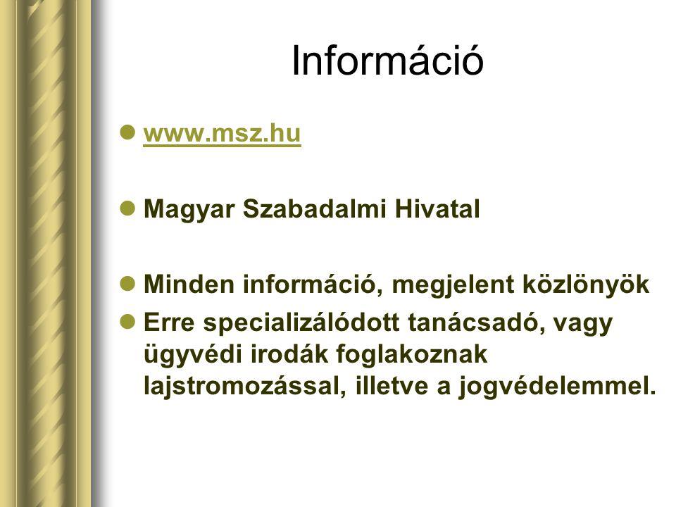 Információ www.msz.hu Magyar Szabadalmi Hivatal Minden információ, megjelent közlönyök Erre specializálódott tanácsadó, vagy ügyvédi irodák foglakozna