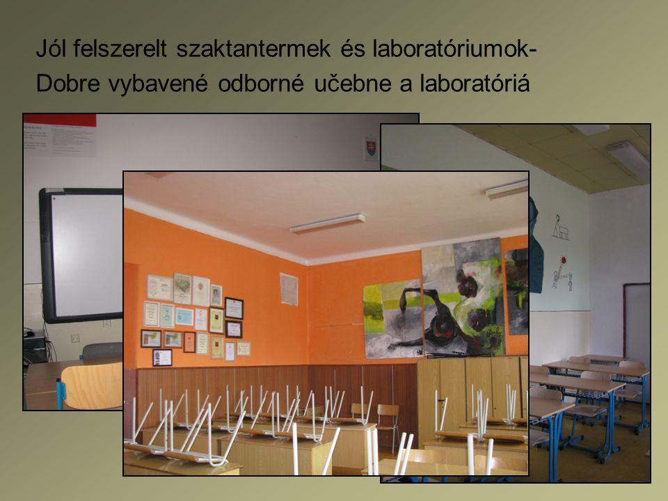 Jól felszerelt szaktantermek és laboratóriumok- Dobre vybavené odborné učebne a laboratóriá
