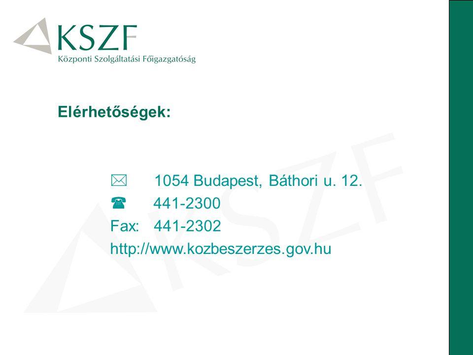  1054 Budapest, Báthori u. 12.  441-2300 Fax: 441-2302 http://www.kozbeszerzes.gov.hu Elérhetőségek: