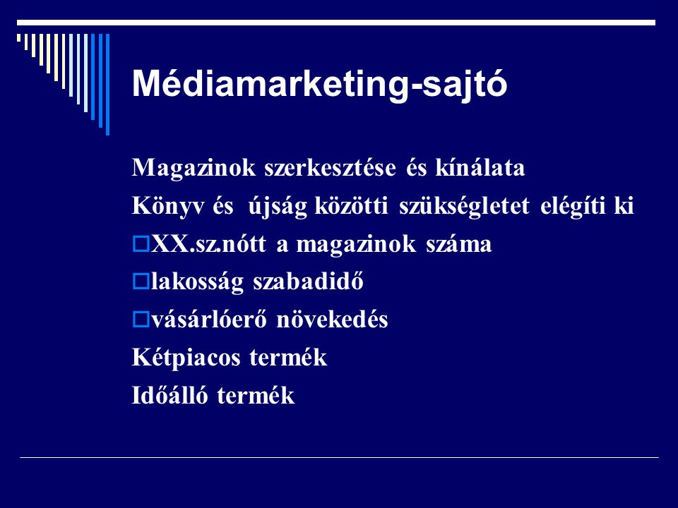 Médiamarketing-sajtó Magazinok szerkesztése és kínálata Könyv és újság közötti szükségletet elégíti ki  XX.sz.nótt a magazinok száma  lakosság szaba