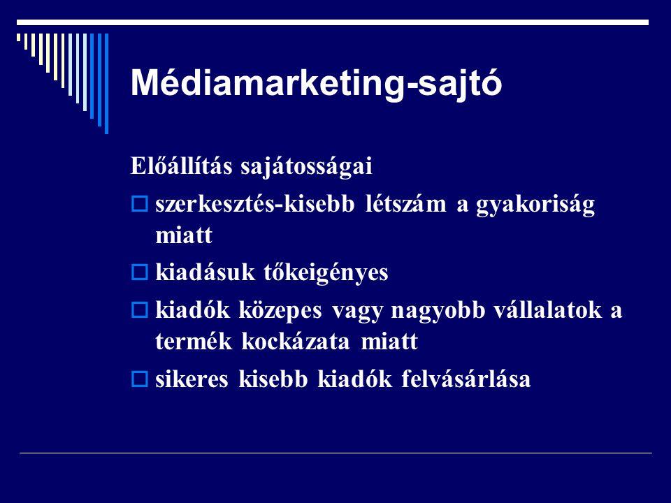 Médiamarketing-sajtó Előállítás sajátosságai  szerkesztés-kisebb létszám a gyakoriság miatt  kiadásuk tőkeigényes  kiadók közepes vagy nagyobb váll